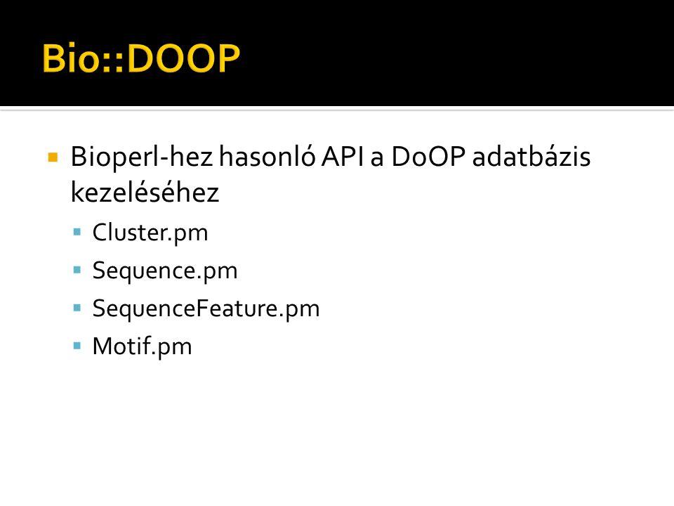  Bioperl-hez hasonló API a DoOP adatbázis kezeléséhez  Cluster.pm  Sequence.pm  SequenceFeature.pm  Motif.pm