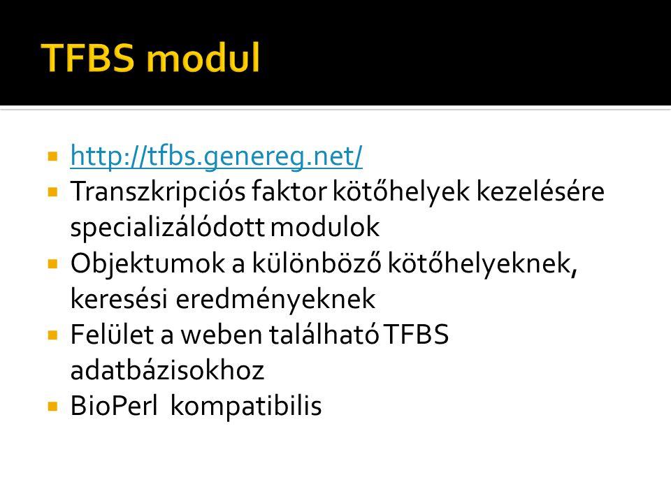  http://tfbs.genereg.net/ http://tfbs.genereg.net/  Transzkripciós faktor kötőhelyek kezelésére specializálódott modulok  Objektumok a különböző kötőhelyeknek, keresési eredményeknek  Felület a weben található TFBS adatbázisokhoz  BioPerl kompatibilis