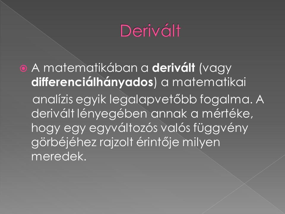  A matematikában a derivált (vagy differenciálhányados ) a matematikai analízis egyik legalapvetőbb fogalma. A derivált lényegében annak a mértéke, h