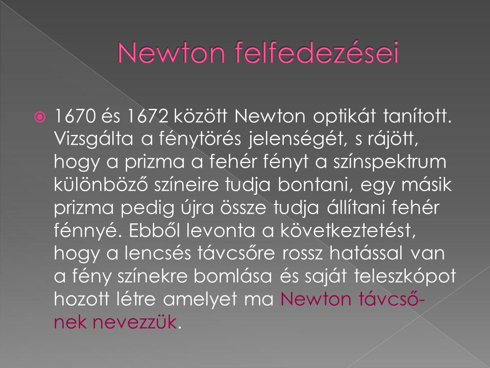  1670 és 1672 között Newton optikát tanított. Vizsgálta a fénytörés jelenségét, s rájött, hogy a prizma a fehér fényt a színspektrum különböző színei