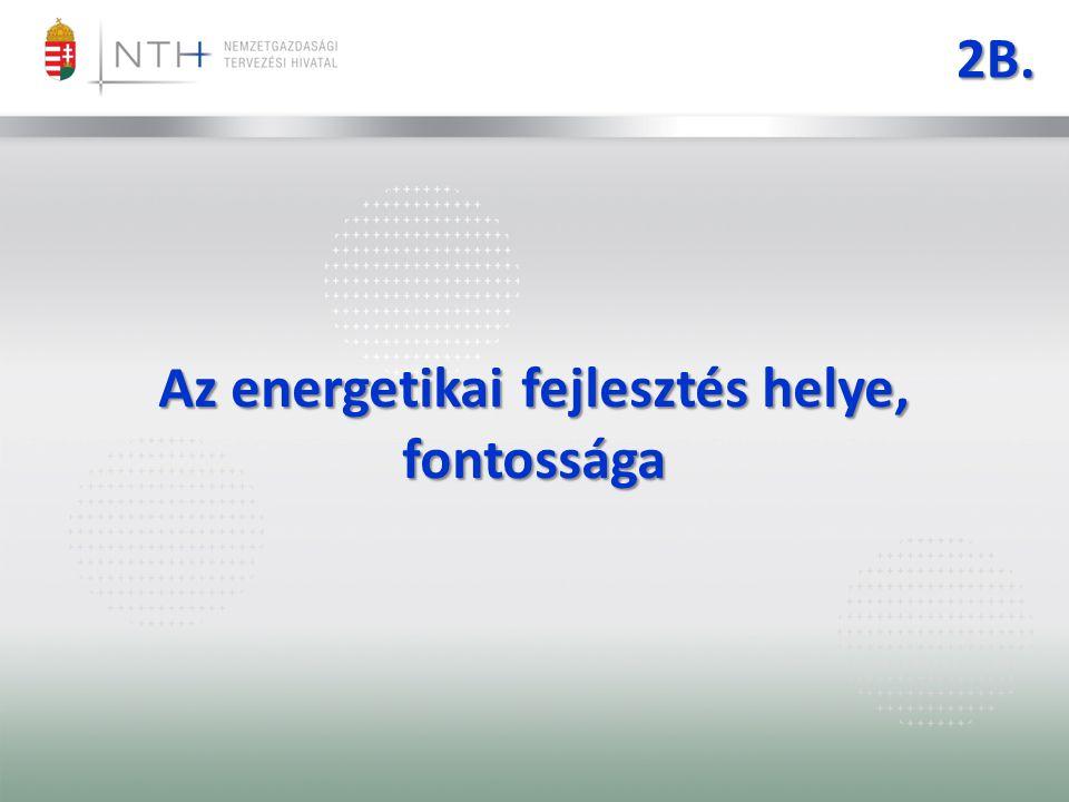2B. Az energetikai fejlesztés helye, fontossága
