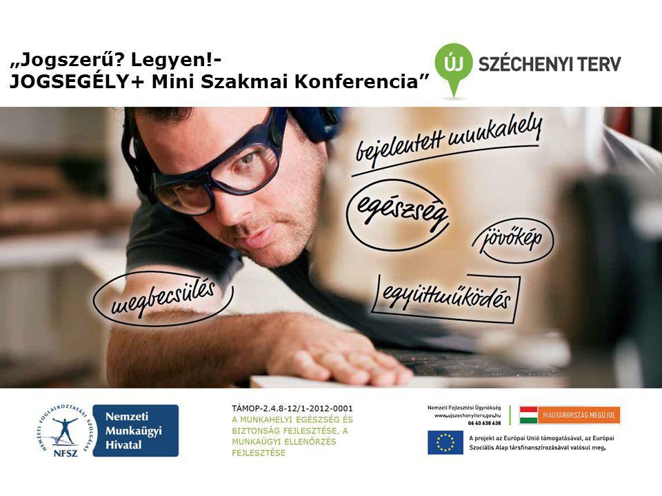 """""""Jogszerű Legyen!- JOGSEGÉLY+ Mini Szakmai Konferencia"""
