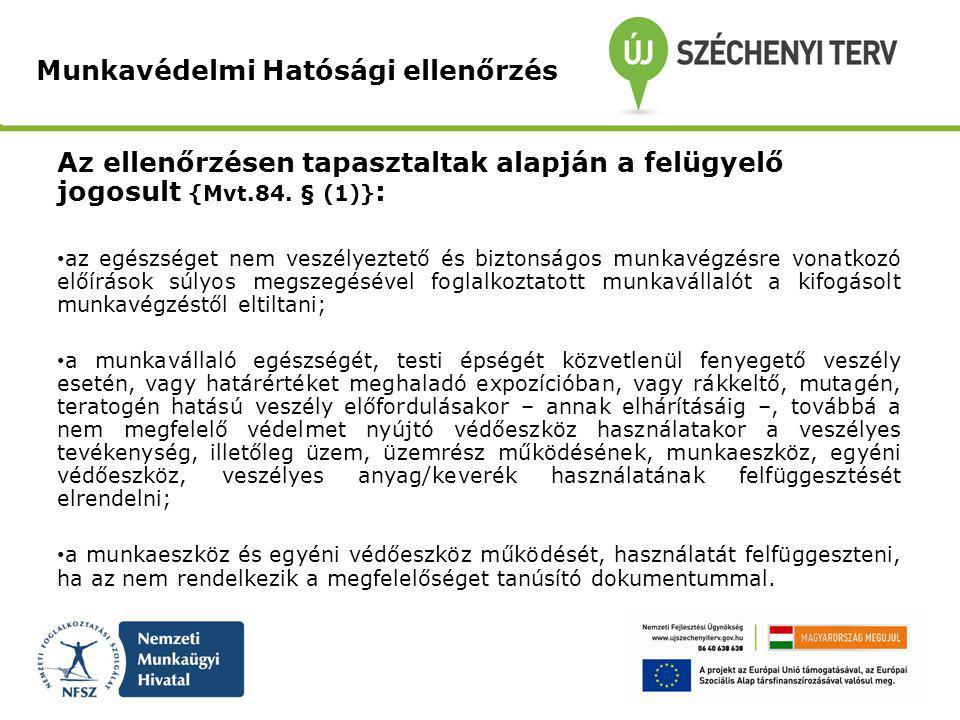 Az ellenőrzésen tapasztaltak alapján a felügyelő jogosult {Mvt.84. § (1)} : az egészséget nem veszélyeztető és biztonságos munkavégzésre vonatkozó elő
