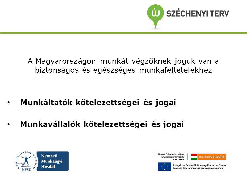 A Magyarországon munkát végzőknek joguk van a biztonságos és egészséges munkafeltételekhez Munkáltatók kötelezettségei és jogai Munkavállalók kötelezettségei és jogai