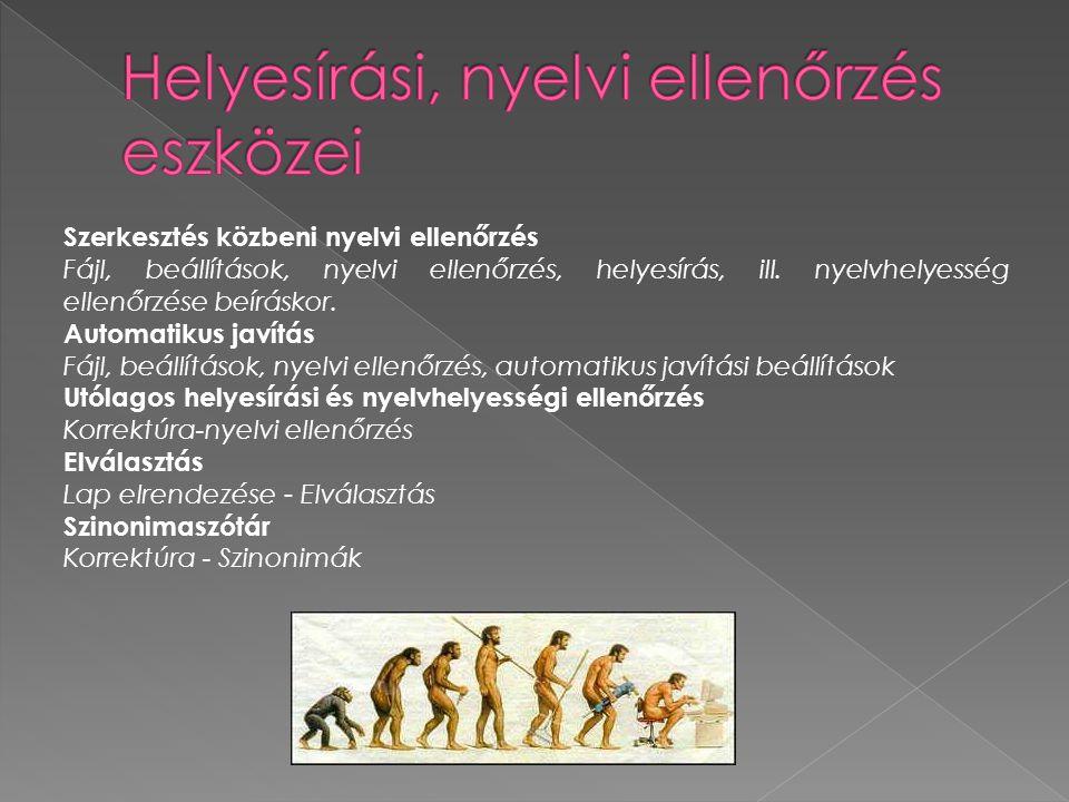 Szerkesztés közbeni nyelvi ellenőrzés Fájl, beállítások, nyelvi ellenőrzés, helyesírás, ill.