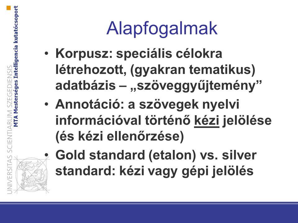 """Alapfogalmak Korpusz: speciális célokra létrehozott, (gyakran tematikus) adatbázis – """"szöveggyűjtemény Annotáció: a szövegek nyelvi információval történő kézi jelölése (és kézi ellenőrzése) Gold standard (etalon) vs."""