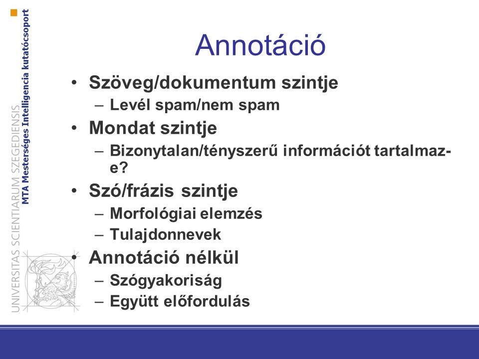 Annotáció Szöveg/dokumentum szintje –Levél spam/nem spam Mondat szintje –Bizonytalan/tényszerű információt tartalmaz- e? Szó/frázis szintje –Morfológi