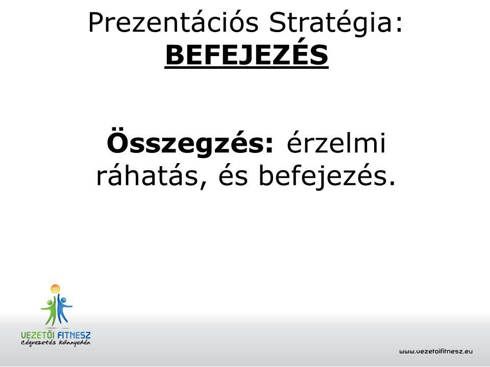 Prezentációs Stratégia: BEFEJEZÉS Összegzés: érzelmi ráhatás, és befejezés.