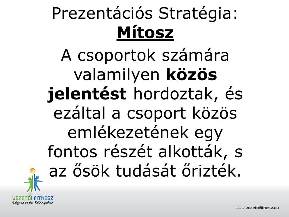 Prezentációs Stratégia: Mítosz A csoportok számára valamilyen közös jelentést hordoztak, és ezáltal a csoport közös emlékezetének egy fontos részét al