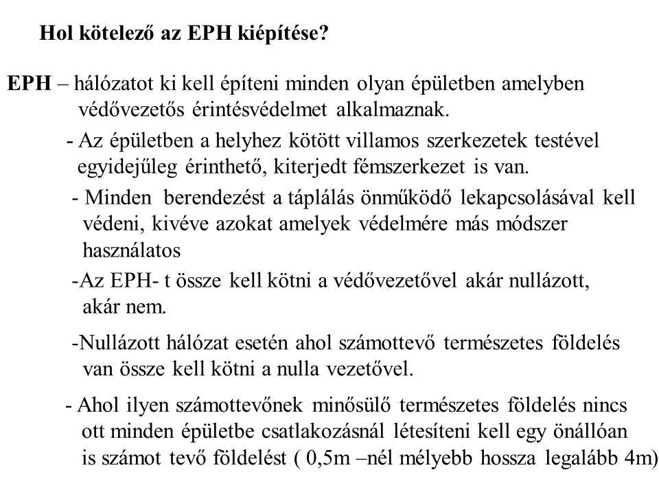 Hol kötelező az EPH kiépítése? EPH – hálózatot ki kell építeni minden olyan épületben amelyben védővezetős érintésvédelmet alkalmaznak. - Az épületben