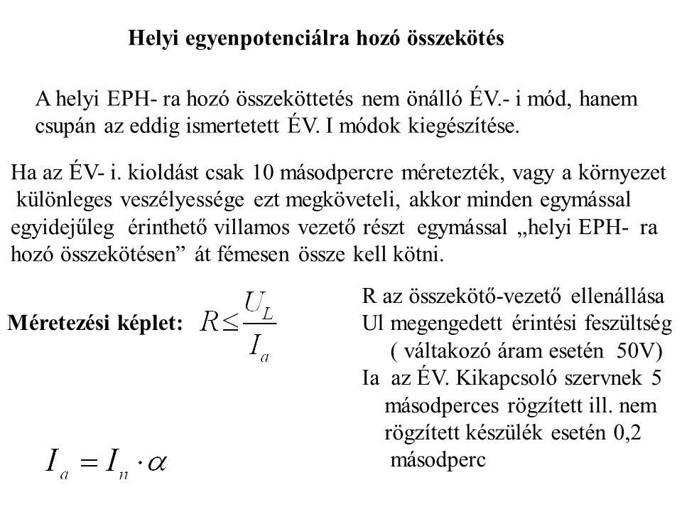 Helyi egyenpotenciálra hozó összekötés A helyi EPH- ra hozó összeköttetés nem önálló ÉV.- i mód, hanem csupán az eddig ismertetett ÉV. I módok kiegész