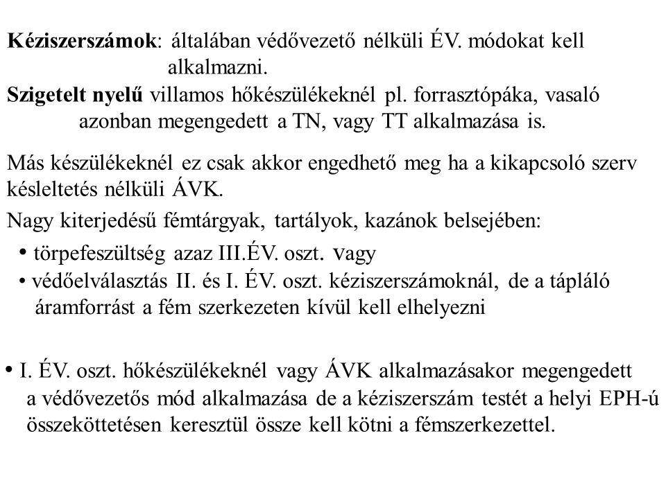 1, Érintésvédelmi törpefeszültség alkalmazása Ha a villamos szerkezetet az UL- nél nem nagyobb feszültséggel tápláljuk és gondoskodunk arról, hogy még hiba esetén se kerülhessen a rendszerbe ennél nagyobb feszültség akkor az ÉV.