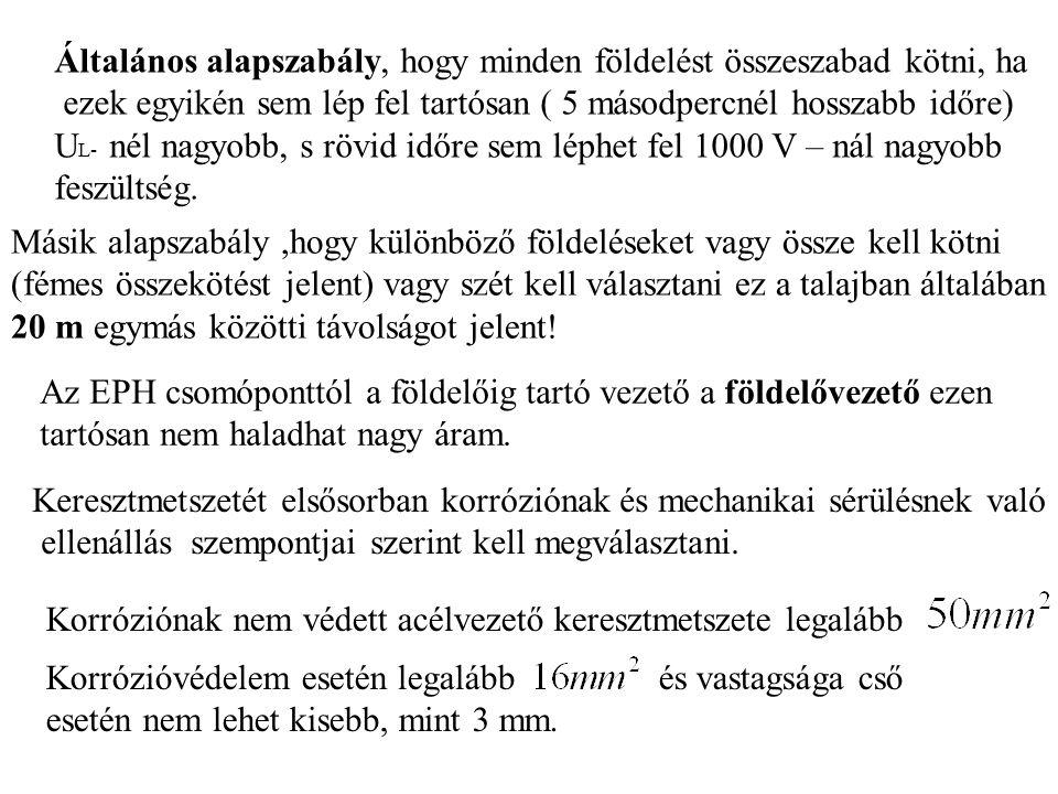 Általános alapszabály, hogy minden földelést összeszabad kötni, ha ezek egyikén sem lép fel tartósan ( 5 másodpercnél hosszabb időre) U L- nél nagyobb