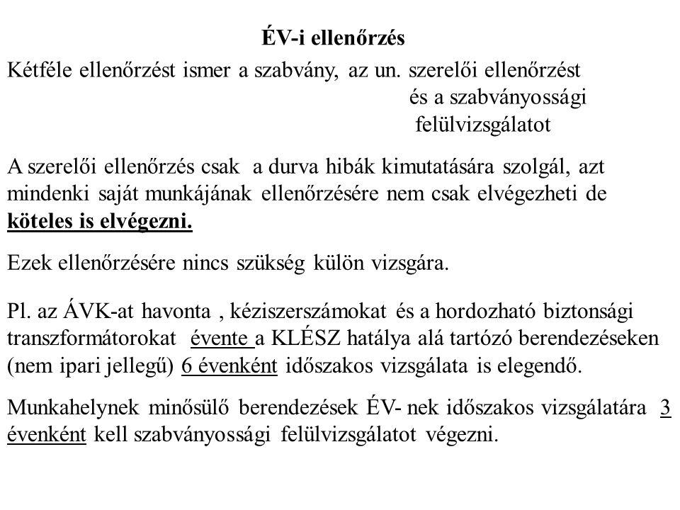 ÉV-i ellenőrzés Kétféle ellenőrzést ismer a szabvány, az un. szerelői ellenőrzést és a szabványossági felülvizsgálatot A szerelői ellenőrzés csak a du