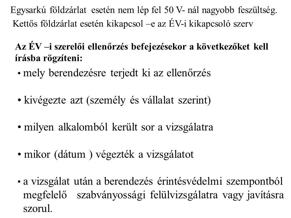Egysarkú földzárlat esetén nem lép fel 50 V- nál nagyobb feszültség. Kettős földzárlat esetén kikapcsol –e az ÉV-i kikapcsoló szerv Az ÉV –i szerelői