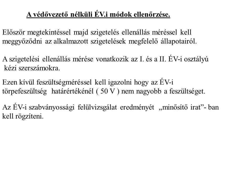 A védővezető nélküli ÉV.i módok ellenőrzése. Először megtekintéssel majd szigetelés ellenállás méréssel kell meggyőződni az alkalmazott szigetelések m