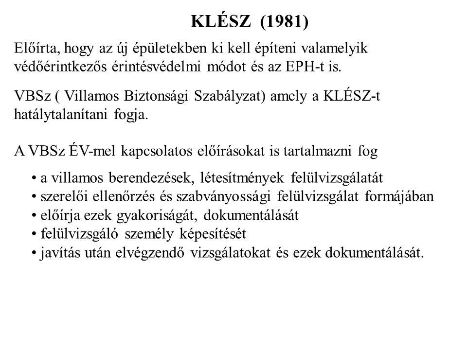 KLÉSZ (1981) Előírta, hogy az új épületekben ki kell építeni valamelyik védőérintkezős érintésvédelmi módot és az EPH-t is. VBSz ( Villamos Biztonsági