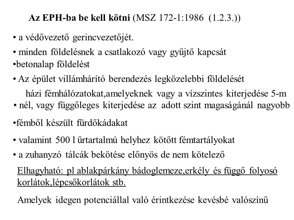 Az EPH-ba be kell kötni (MSZ 172-1:1986 (1.2.3.)) a védővezető gerincvezetőjét. minden földelésnek a csatlakozó vagy gyűjtő kapcsát betonalap földelés