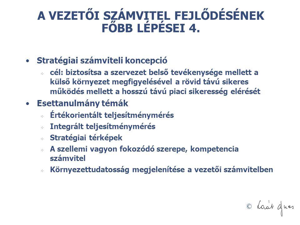 © A VEZETŐI SZÁMVITEL FEJLŐDÉSÉNEK FŐBB LÉPÉSEI 4. Stratégiai számviteli koncepció  cél: biztosítsa a szervezet belső tevékenysége mellett a külső kö