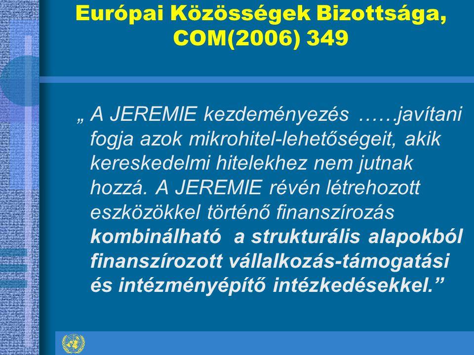 """Európai Közösségek Bizottsága, COM(2006) 349 """" A JEREMIE kezdeményezés ……javítani fogja azok mikrohitel-lehetőségeit, akik kereskedelmi hitelekhez nem jutnak hozzá."""