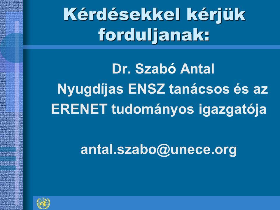 Kérdésekkel kérjük forduljanak: Dr. Szabó Antal Nyugdíjas ENSZ tanácsos és az ERENET tudományos igazgatója antal.szabo@unece.org