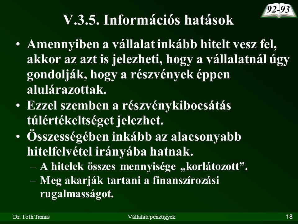 Dr. Tóth TamásVállalati pénzügyek18 V.3.5. Információs hatások Amennyiben a vállalat inkább hitelt vesz fel, akkor az azt is jelezheti, hogy a vállala