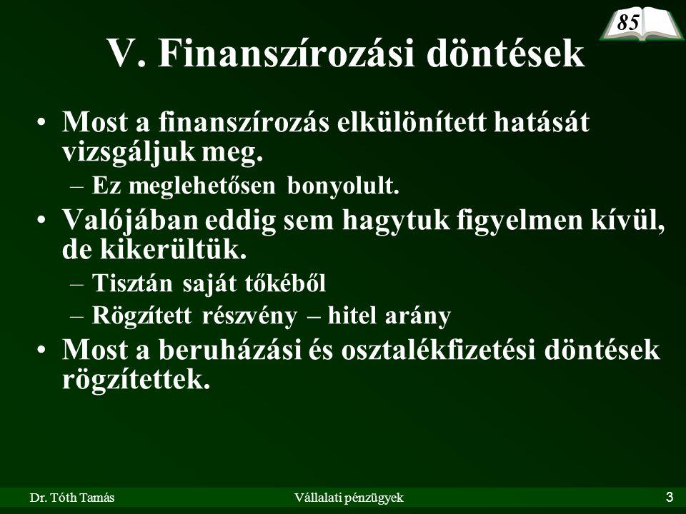 Dr. Tóth TamásVállalati pénzügyek3 V. Finanszírozási döntések Most a finanszírozás elkülönített hatását vizsgáljuk meg. –Ez meglehetősen bonyolult. Va