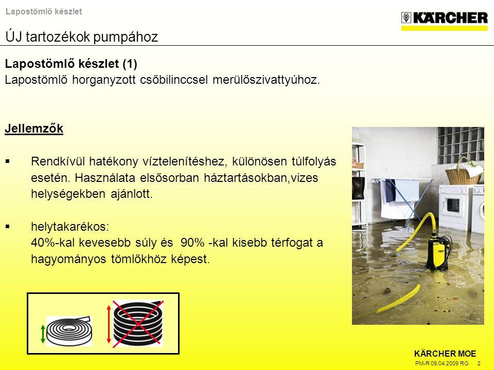 KÄRCHER MOE PM-R 09.04.2009 RG 3 Lapostömlő készlet Lapostömlő készlet (2) Tömlőátmérő: 1 col(25mm) Minden SDP és SCP típushoz Hajlékony tömlő PVC-ből szövet belső borítással hossz: 10 m max.nyomás: 4-5 bar 25 – 40 mm horganyzott Új tartozékok pumpához MegnevezéscikkszámEAN kódCsomagolás mérete (cm)Súly (kg) Lapostömlő készlet6.997-419.04039784401761300 x 60 x 3602,028
