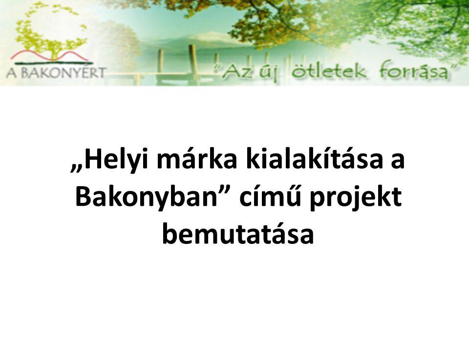 """""""Helyi márka kialakítása a Bakonyban"""" című projekt bemutatása"""