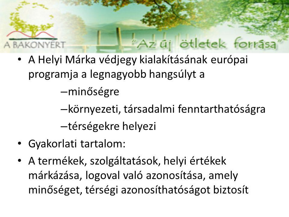 A Helyi Márka védjegy kialakításának európai programja a legnagyobb hangsúlyt a – minőségre – környezeti, társadalmi fenntarthatóságra – térségekre he
