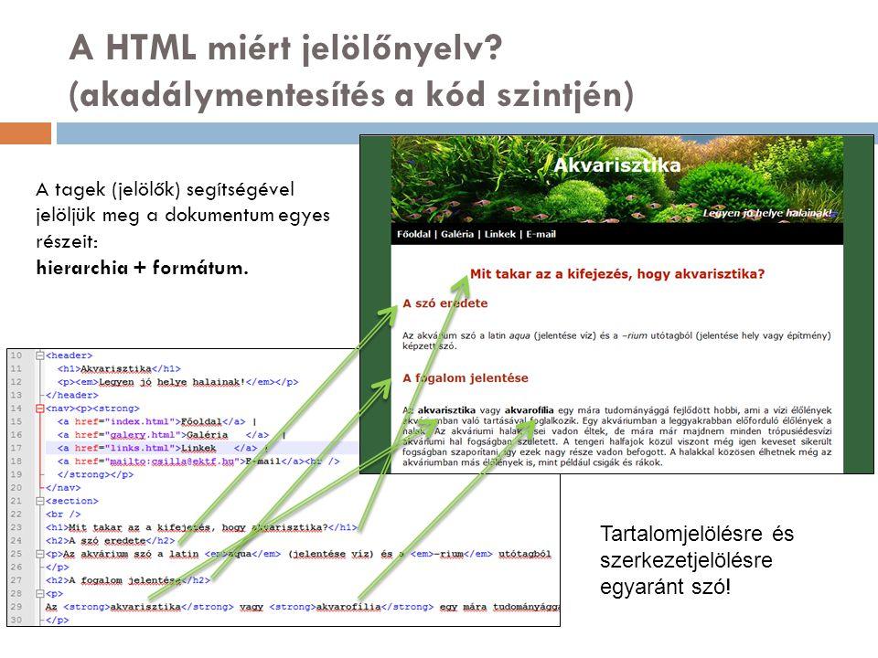 20 A HTML miért jelölőnyelv? (akadálymentesítés a kód szintjén) A tagek (jelölők) segítségével jelöljük meg a dokumentum egyes részeit: hierarchia + f