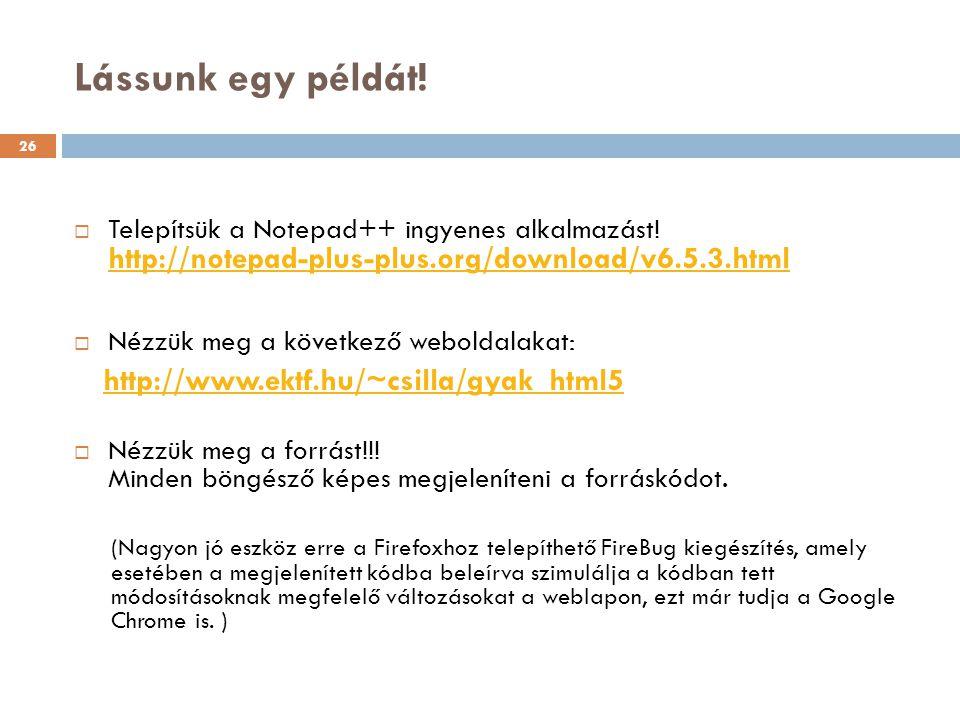 Lássunk egy példát!  Telepítsük a Notepad++ ingyenes alkalmazást! http://notepad-plus-plus.org/download/v6.5.3.html http://notepad-plus-plus.org/down