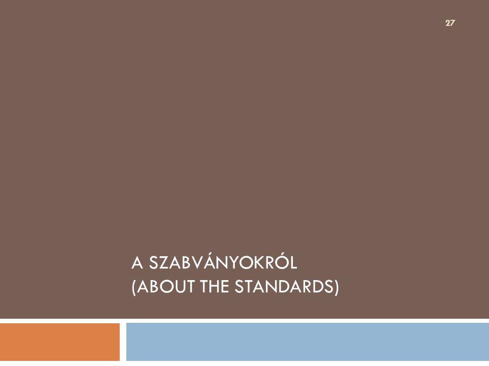 A SZABVÁNYOKRÓL (ABOUT THE STANDARDS) 27