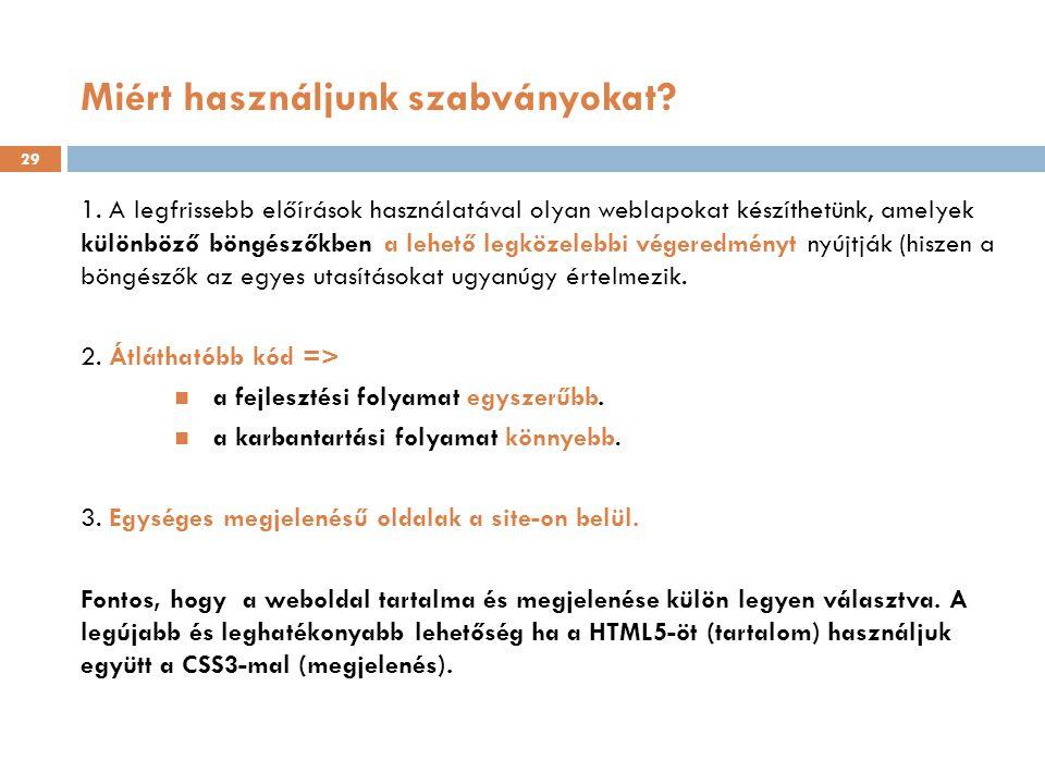 Miért használjunk szabványokat? 1. A legfrissebb előírások használatával olyan weblapokat készíthetünk, amelyek különböző böngészőkben a lehető legköz