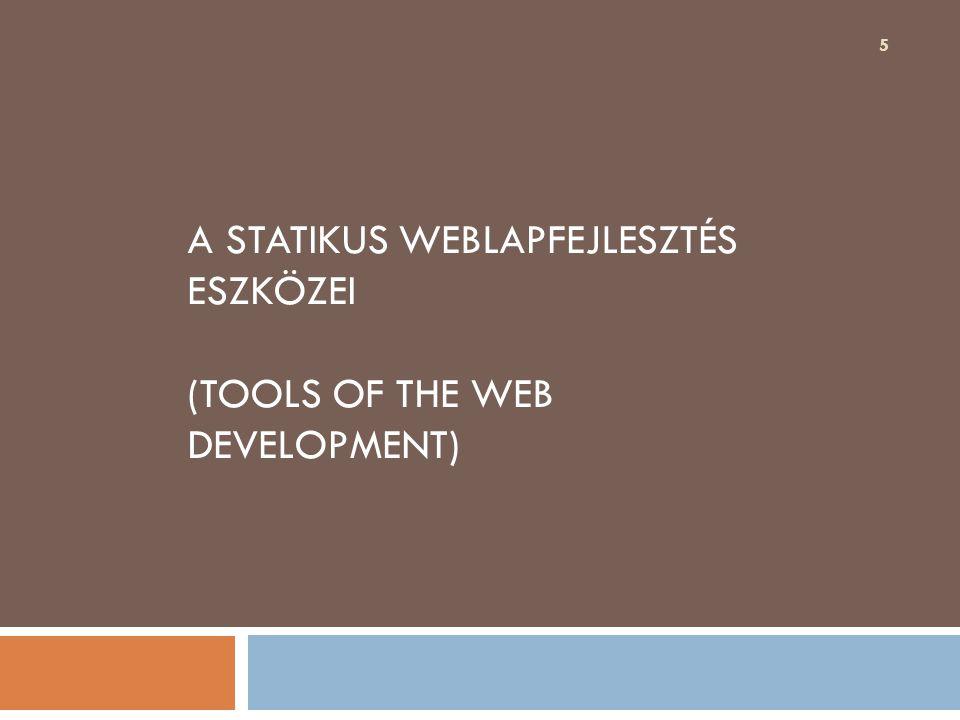 A statikus weblapfejlesztés eszközei  Böngészők: Mozzilla Firefox, Safari, Opera, Google Chrome és az Internet Explorer.