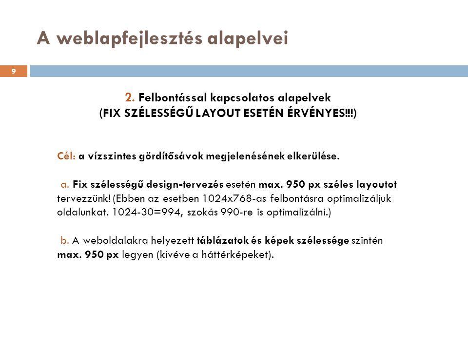 2. Felbontással kapcsolatos alapelvek (FIX SZÉLESSÉGŰ LAYOUT ESETÉN ÉRVÉNYES!!!) Cél: a vízszintes gördítősávok megjelenésének elkerülése. a. Fix szél