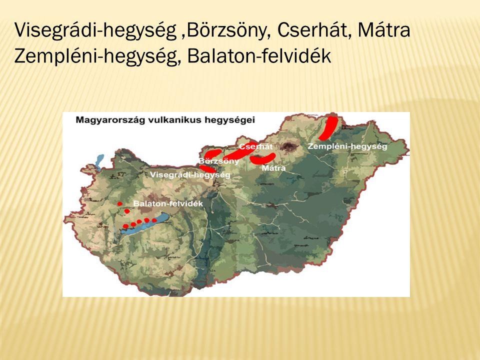 Visegrádi-hegység,Börzsöny, Cserhát, Mátra Zempléni-hegység, Balaton-felvidék