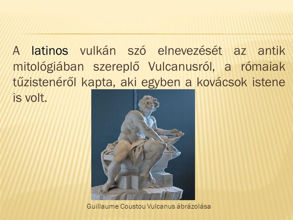 A latinos vulkán szó elnevezését az antik mitológiában szereplő Vulcanusról, a rómaiak tűzistenéről kapta, aki egyben a kovácsok istene is volt.