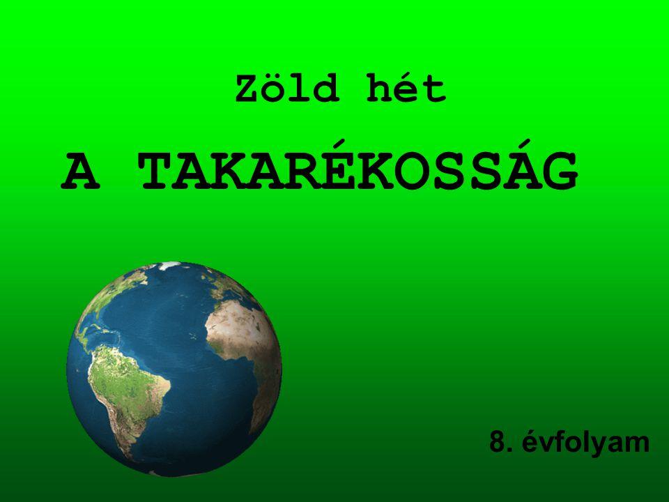 Zöld hét 8. évfolyam A TAKARÉKOSSÁG