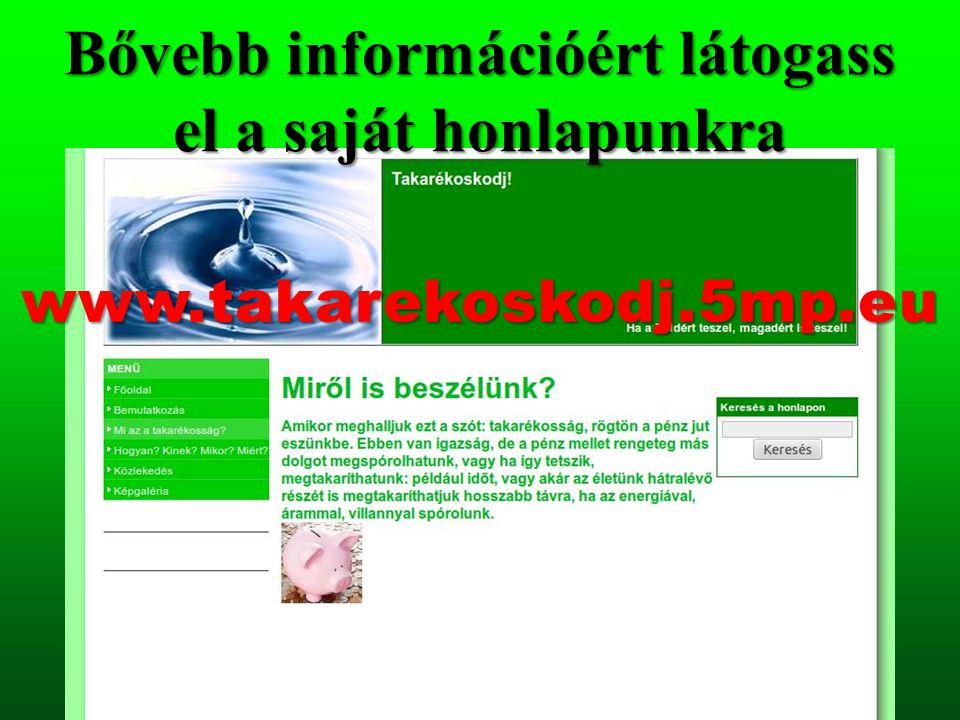 Bővebb információért látogass el a saját honlapunkra www.takarekoskodj.5mp.eu