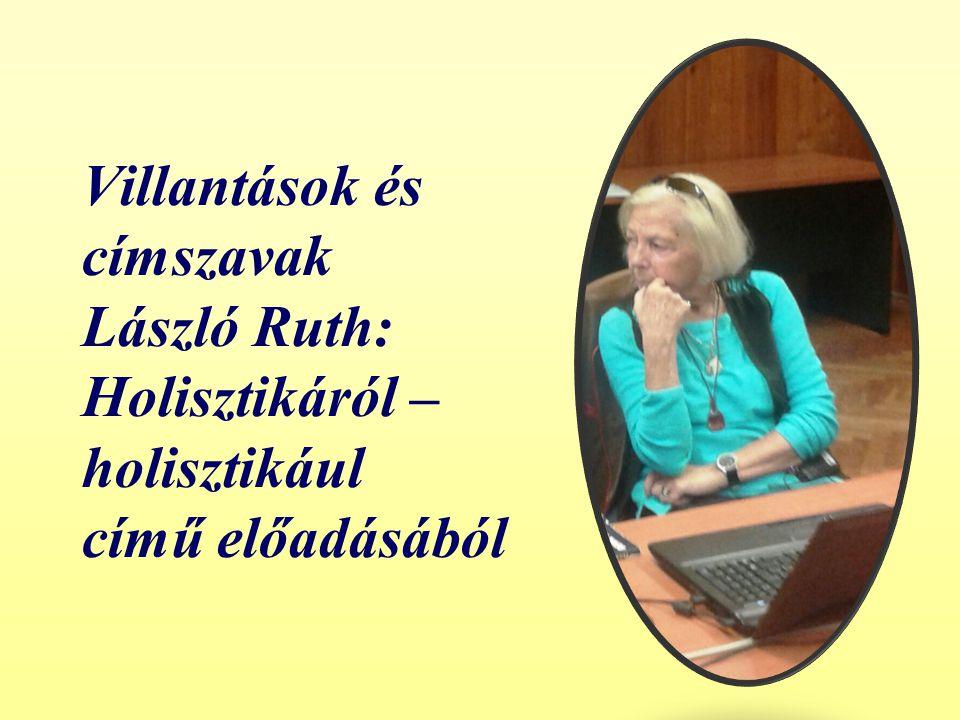 Villantások és címszavak László Ruth: Holisztikáról – holisztikául című előadásából