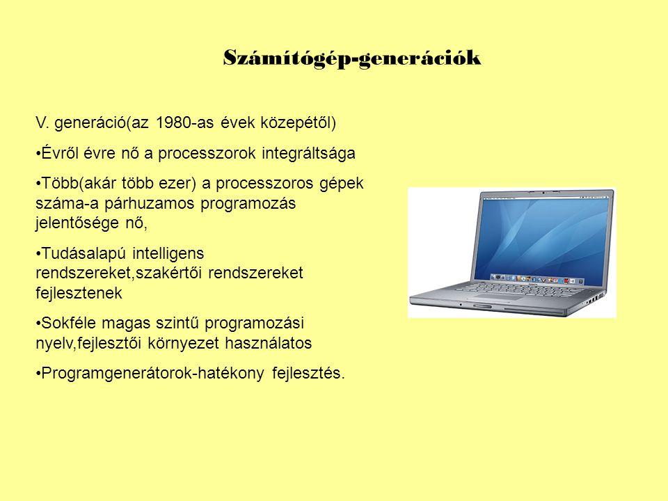 Számítógép-generációk V. generáció(az 1980-as évek közepétől) Évről évre nő a processzorok integráltsága Több(akár több ezer) a processzoros gépek szá