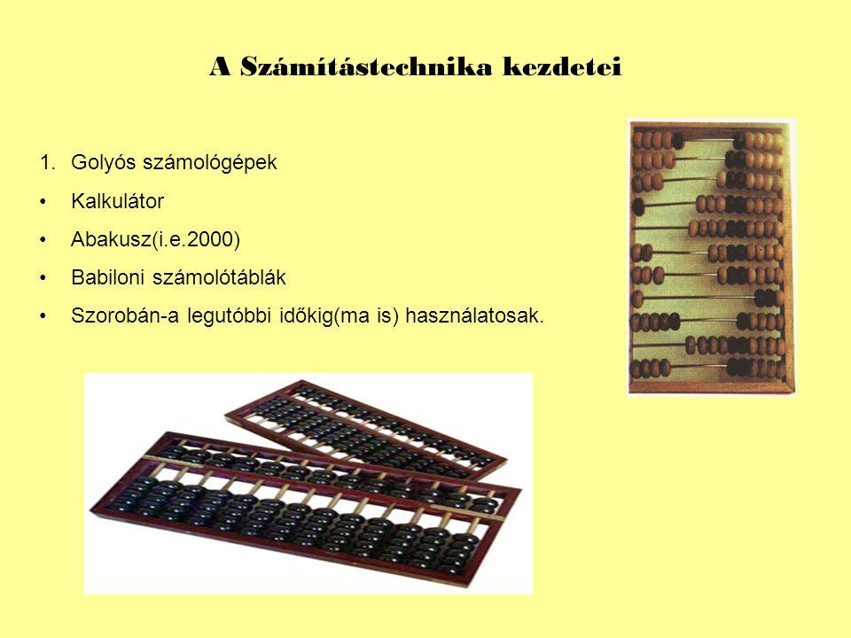 A Számítástechnika kezdetei 1.Golyós számológépek Kalkulátor Abakusz(i.e.2000) Babiloni számolótáblák Szorobán-a legutóbbi időkig(ma is) használatosak