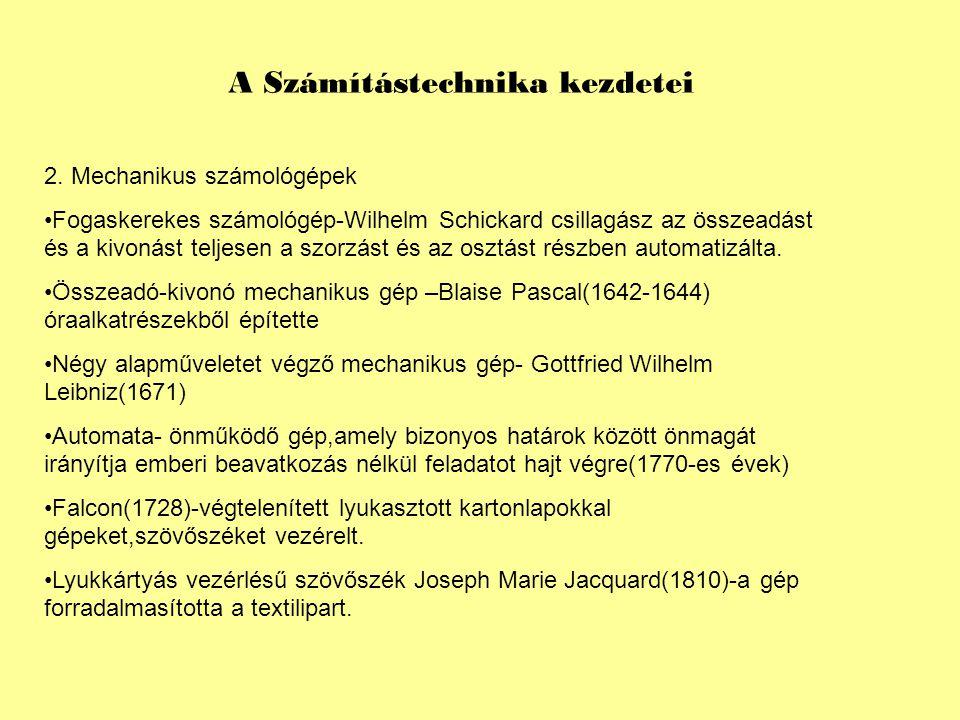 A Számítástechnika kezdetei 2. Mechanikus számológépek Fogaskerekes számológép-Wilhelm Schickard csillagász az összeadást és a kivonást teljesen a szo