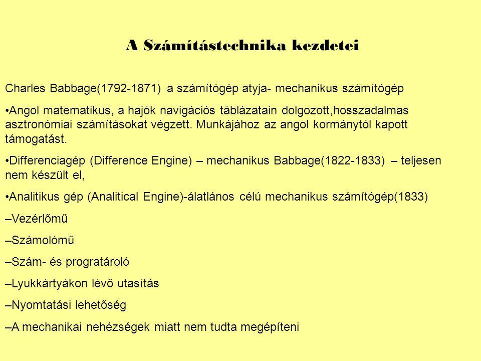 Charles Babbage(1792-1871) a számítógép atyja- mechanikus számítógép Angol matematikus, a hajók navigációs táblázatain dolgozott,hosszadalmas asztronó