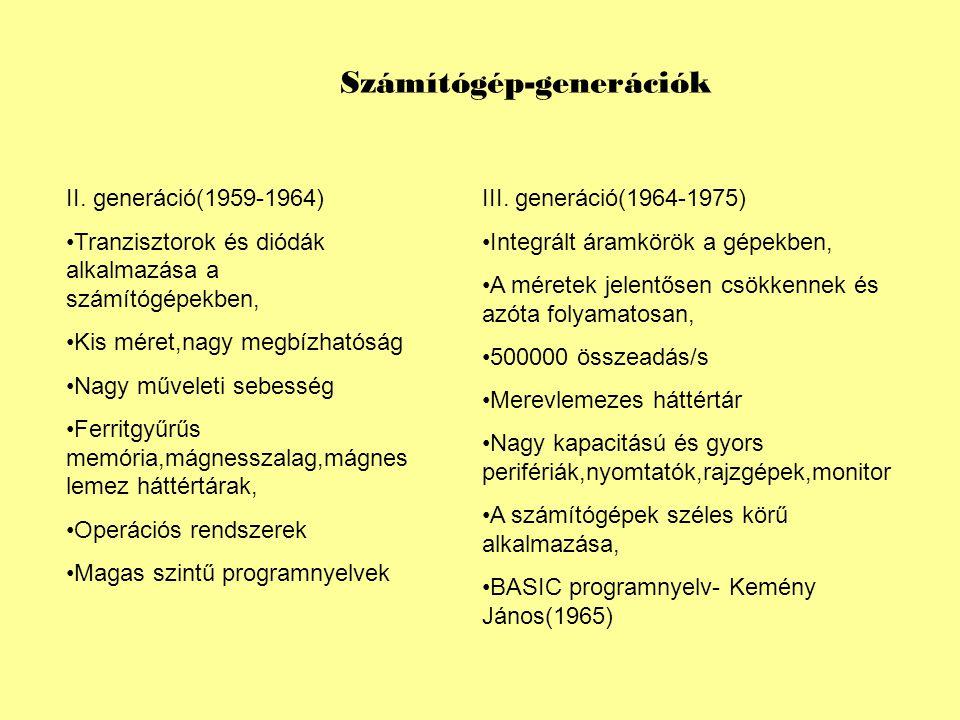 Számítógép-generációk II. generáció(1959-1964) Tranzisztorok és diódák alkalmazása a számítógépekben, Kis méret,nagy megbízhatóság Nagy műveleti sebes