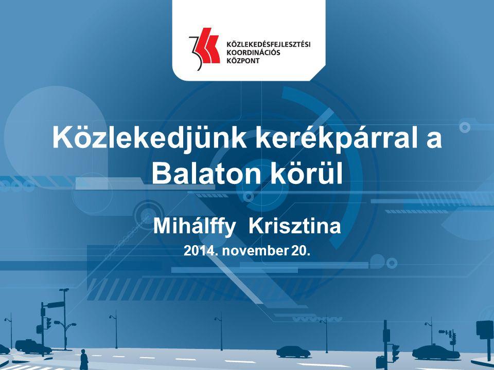 Közlekedjünk kerékpárral a Balaton körül Mihálffy Krisztina 2014. november 20.