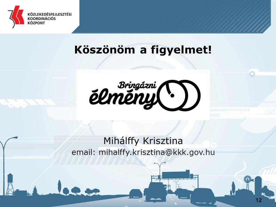 12 Köszönöm a figyelmet! Mihálffy Krisztina email: mihalffy.krisztina@kkk.gov.hu