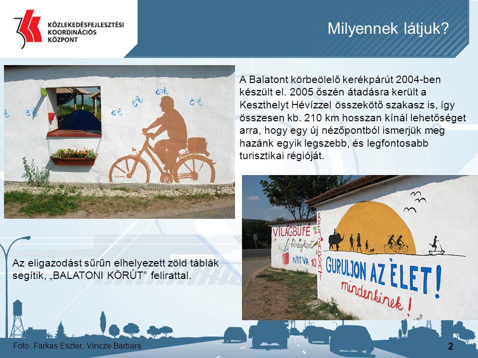 2 Milyennek látjuk? Foto: Farkas Eszter, Vincze Barbara A Balatont körbeölelő kerékpárút 2004-ben készült el. 2005 őszén átadásra került a Keszthelyt