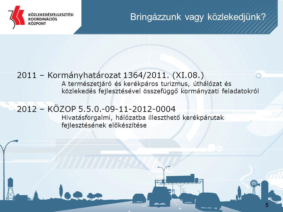 5 Bringázzunk vagy közlekedjünk? 2011 – Kormányhatározat 1364/2011. (XI.08.) A természetjáró és kerékpáros turizmus, úthálózat és közlekedés fejleszté